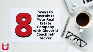 8 Ways to Recruit to Your Real Estate Company with Glover U Coach, Jeff Glover