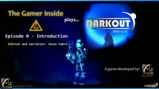 The Gamer Inside plays Darkout - Episode 0 - Introduction #TGIgameplays