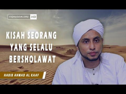 Kisah Seorang Yang Selalu Bersolawat Kepada Nabi Saw Habib Ahmad Al Kaaf