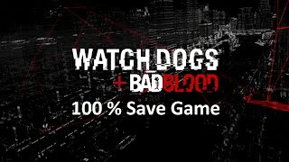 Watch Dogs + Bad Blood 100 % Save Game Download || by ATC