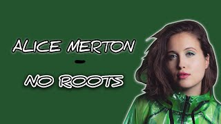 NO ROOTS - ALICE MERTON (LIRIK + TERJEMAHAN INDONESIA)