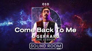 D GERRARD – Come Back To Me [Live Session] | Sound Room
