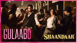 Gulaabo Official Video Song - Shaandaar