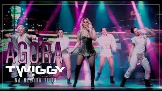 Twiggy - Agora (Ao Vivo) Na Medida Tour