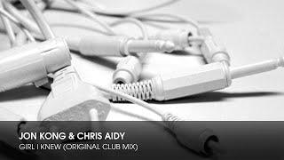 Jon Kong & Chris Aidy - Girl I Knew (Original Club Mix)