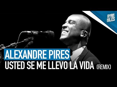 Alexandre Pires - Usted se me llevo la vida (Ryan Miles Bachata Remix)