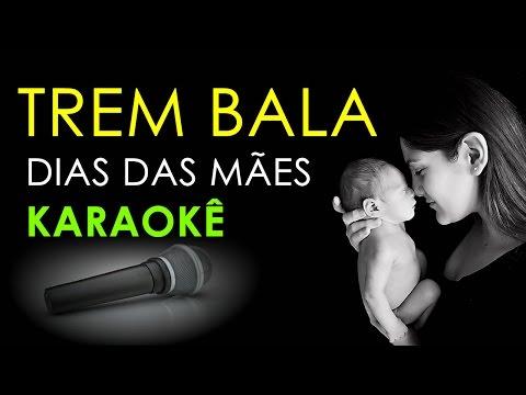 🎤 Karaokê -Trem Bala - Versão Dia das Mães