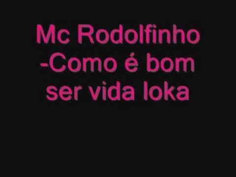 Mc Rodolfinho -Como é bom ser vida loka C/ letra
