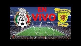 En vivo 🔴 México vs Escocia 02 Junio 2018 a las 19:00 hrs