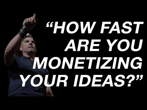 How Fast Are You Monetizing Your Ideas? - Grant Cardone