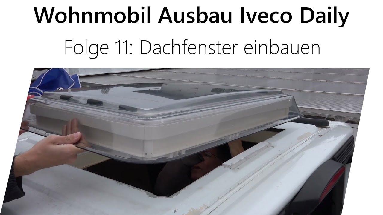 Wohnmobil-Selbstausbau Iveco Daily Teil 11 - Dachfenster und ...