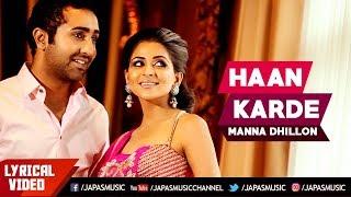 Punjabi Songs 2018  | Haan Karde (Lyrical) | Manna Dhillon | Japas Music