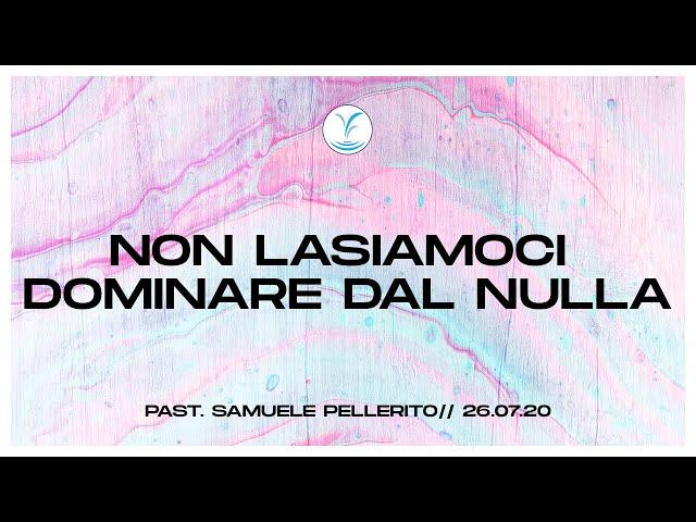 Non lasciamoci dominare dal nulla - Past. Samuele Pellerito | 26.07.20 #SundayService