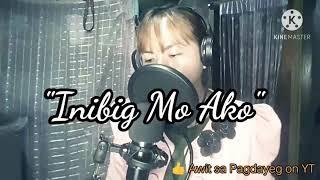 Inibig Mo Ako (Lyrics) | Cover By Sis. Ethel Rapliza