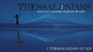 Walk in a Manner Worthy of God - 1 Thessalonians 2:17-3:13