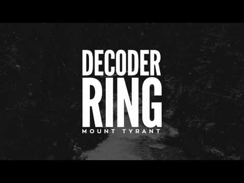 Mount Tyrant - Decoder Ring