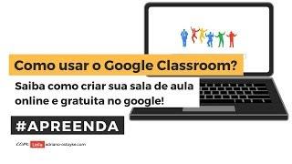 Como usar o Google Classroom?