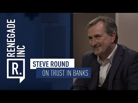 STEVE ROUND on losing trust in our banking institutions
