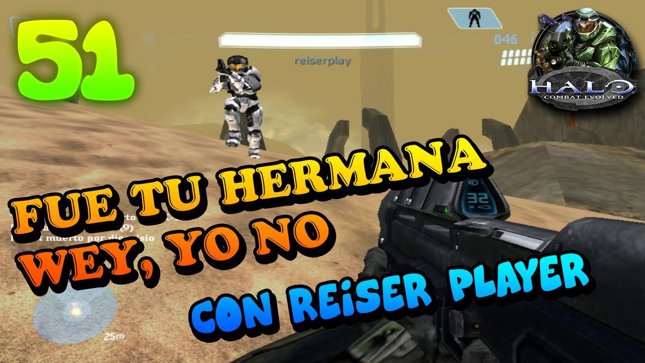 HALO 1-FUE TU HERMANA WEY, YO NO-Con Reiser Player/Area51 Ramos