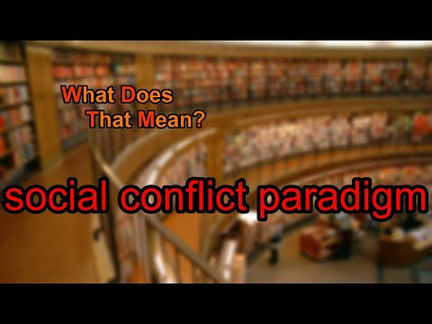 What does social conflict paradigm mean?