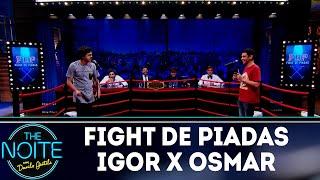 Fight de piadas Igor Guimarães x Osmar Campbell - Ep.35 | The Noite (22/11/18)