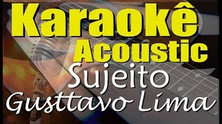 Baixar Gusttavo Lima - Sujeito (Karaokê Acústico) playback