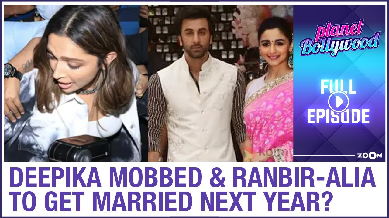 Deepika MOBBED by fans & media   Ranbir-Alia to tie the knot next year?   Planet Bollywood full
