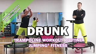 Drunk - Jumping® Fitness [MEDIUM INTENSITY]