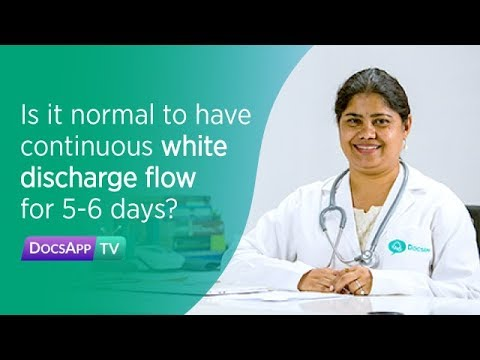 Is It Normal To Have Continuous White Discharge Flow For 5-6