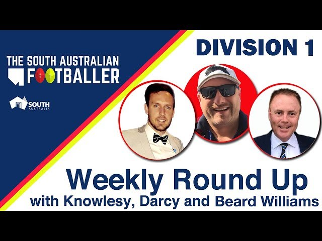 SA Adelaide Footballer 8: Div 1 Weekly Round Up with Knowlesy, Darcy and Beard Williams
