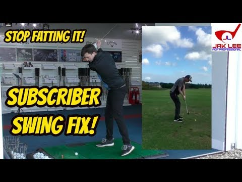 SUBSCRIBER SWING FIX - STOP FATTING THE GOLF BALL