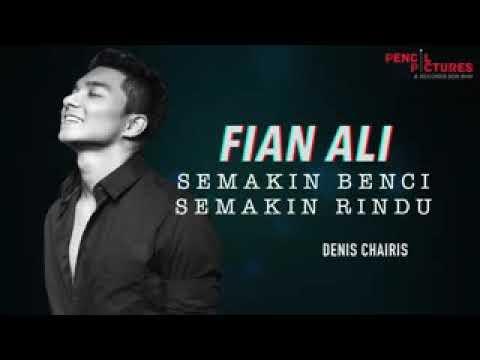 Semakin Benci Semakin Rindu - Fian Ali (Lirik)