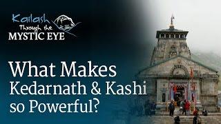 What Makes Kedarnath and Kashi so Powerful? | Sadhguru