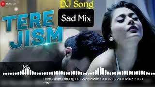 Tere Jism || 2018 New Hindi Hit Song || Sad Mixing || Mix By DJ WorldWin SHUVO