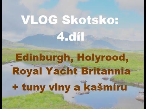 Vlog: SKOTSKO 4 díl - Edinburgh, Holyrood, Royal Yacht Britannia a tuny vlny a kašmíru