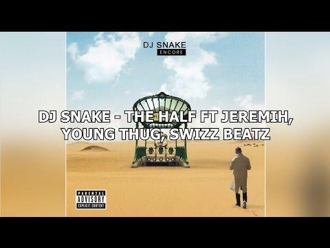 DJ Snake - The Half Ft. Jeremih, Young Thug, Swizz Beatz (Lyrics)