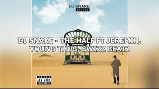 DJ Snake - The Half ft. Jeremih, Young Thug, Swizz Beatz (Lyrics)
