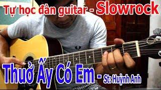 THUỞ ẤY CÓ EM guitar chia sẻ đệm hát với điệu Slowrock dành cho người mới tự học đàn