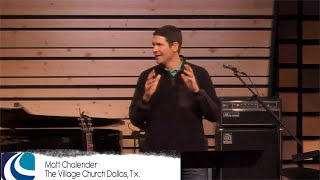 Word and Power Church Part One  Matt Chandler (The Village Church)