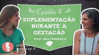 Suplementação Durante a Gravidez | feat. Ana Ceregatti | Gestação Vegana ep.4