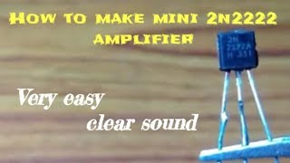 How to make a simple mini 2n2222 amplifier