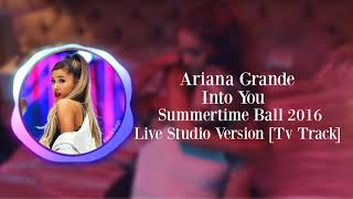 Ariana Grande - Into You (Summertime Ball 2016) [Live Studio Version - TV TRACK]