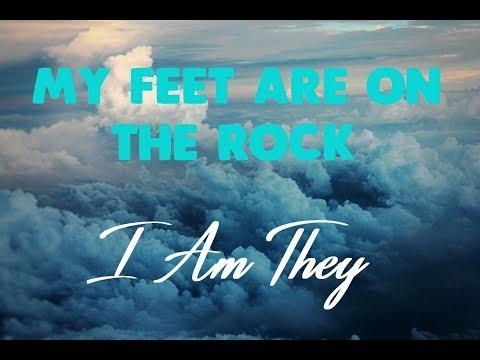 I Am They - My feet are on the rock (Lyrics) ♪