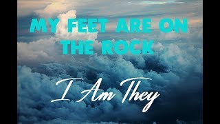 I Am They - My feet are on the rock (Lyrics) ♪