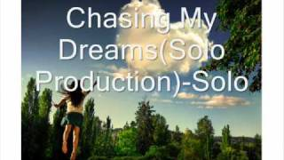 Chasing My Dreams(Solo Production)-Solo