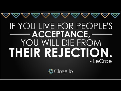 Sales motivation quote: If you live for people's acceptance, you will...