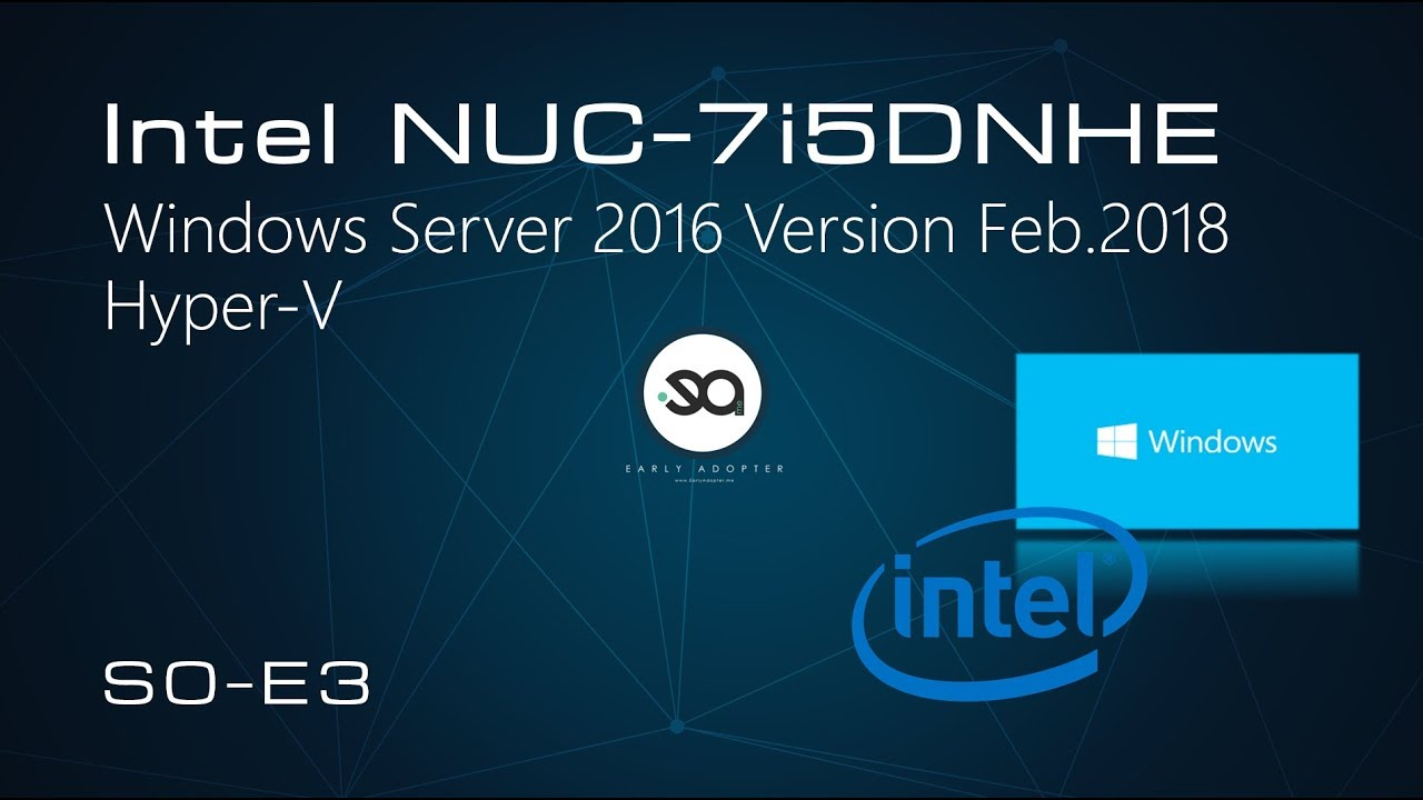 S0E3 - INTEL NUC7i5DNHE - Windows Server 2016 Hyper-V