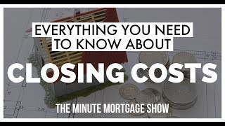 Closing Costs - The Minute Mortgage Show