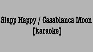 Slapp Happy / Casablanca Moon [karaoke]