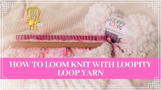 How to Use Loopity Loops Yarn to Loom Knit a Blanket